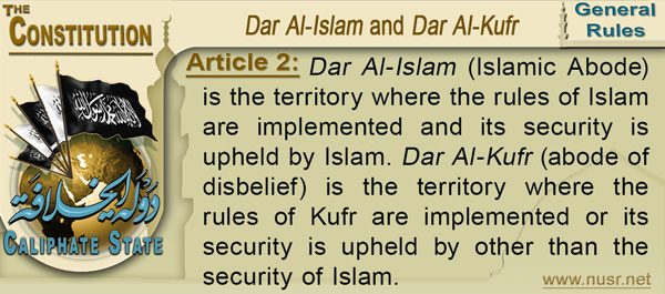 Article 2: Dar Al-Islam (Islamic Abode) is the territory where the rules of Islam are implemented and its security is upheld by Islam. Dar Al-Kufr (abode of disbelief) is the territory where the rules of Kufr are implemented or its security is upheld by other than the security of Islam.